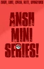 ANSH MINI SERIES! by Tyler-Prime