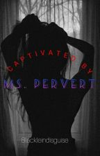 Captivated by Ms Pervert 💋 by BlackLEInDisguise