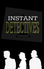 INSTANT DETECTIVES by Kerdanno