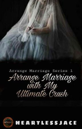 Arrange Marriage With My Ultimate Crush [Completed✔] by HeartlessJace