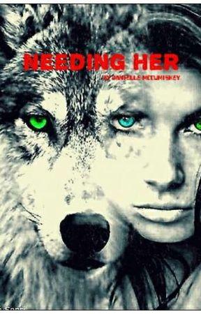 Needing Her by Danielle1xoxo