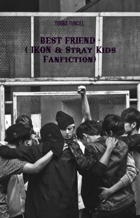 BEST FRIEND ( IKON & Stray Kids Fanfiction) by Edebiyatyoksunuyazar