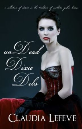 unDead Dixie Debs Anthology (Sneak Peek Short Story) by ClaudiaLefeve