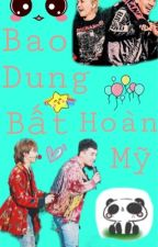 [Nyongtory/Gri] BAO DUNG BẤT HOÀN MĨ [HOÀN] by ThanhNgn423