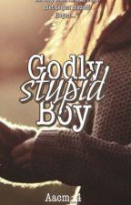 Godly (Stupid) Boy (✔️) by Aacm_4