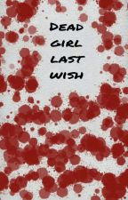 Dead girl last wish by TodayBruh