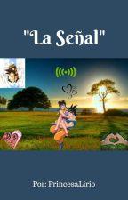 """""""La Señal"""" by PrincesaLirio"""