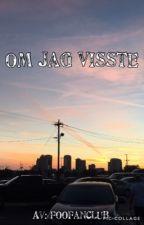 Om Jag Visste //TFC by foofanclub