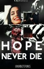 "HOPE NEVER DIE (""Hope"" istorijos 2 sezonas) Z.M. by erikabeststories"