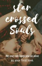 Star Crossed Souls (Completed) #Valentinescontest2018 by ms_classic_dark_soul