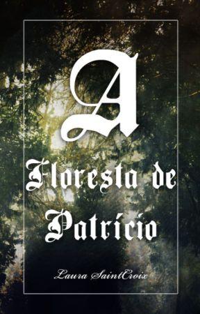 A Floresta de Patrício by LauraSaintCroix