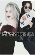 Mi Madre 2 (Camren) by Lu_mao_