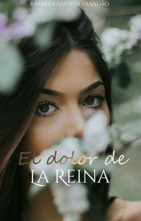 El Dolor de La Reina by BarbaraBrandao