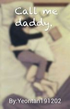 Call me daddy. by Yeontan191202