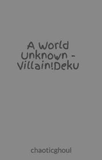 A World Unknown - Villain!Deku