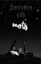 Derrière tes mots by Mots2plume