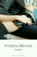 ❝fuerza Brutal❞ #fanfic ➳ rubius y tú. (+18) by SoyVaal