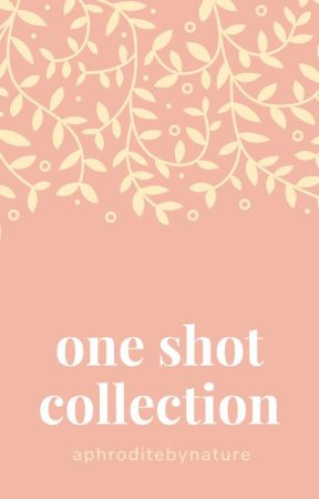 One Shot Collection by AphroditeByNature