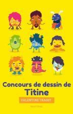 Concours de Dessin de Titine by ValentineTrassy