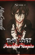 Pureblood Series 1: The last Pure blood Vampire (EDITING .... ) by MisaCrayola