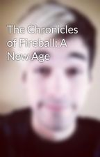 The Chronicles of Fireball: A New Age by JW_Blake