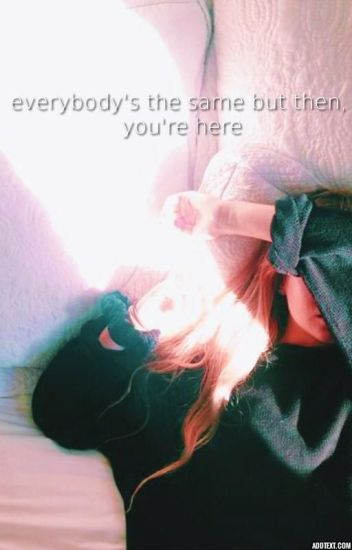 everybody's the same but than, you here