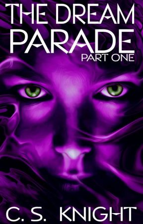 The Dream Parade (Part One) - [Updated Regularly] by CSKnight