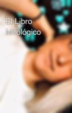 El Libro Mitológico by expectopatronum956