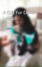 A Gift For Demi Lovato by snag97