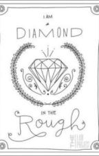 I Am A Diamond In the Rough by GoldenSummerSet