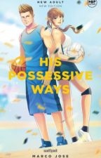 His Possessive Ways (Published Under Summit Media)  by SiMarcoJoseAko