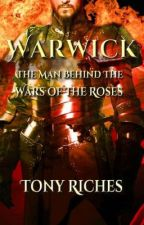 WARWICK - The Man behind the Wars of the Roses by tonyriches