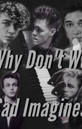 Sad and cute Why Don't We imagines  by lenzieturner