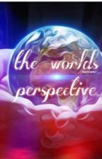 The worlds perspective by sierra312