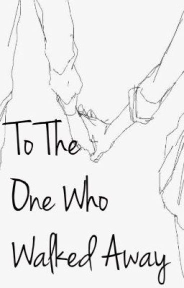 To The One Who Walked Away by RiotousBelle