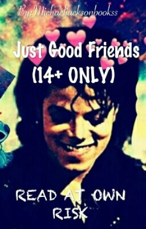 Just Good Friends (14+ ONLY)  by lovelytentacion17