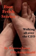 Foot Fetish Stories   Walking all over the CEO by luccemaynard