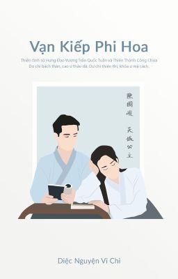 Đọc truyện Vạn Kiếp Phi Hoa 《Trần Quốc Tuấn ❤ Thiên Thành Công Chúa》