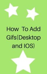 How To Add GIFs(Desktop and IOS) by __babygorlheaven__