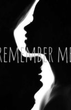 REMEMBER ME by dandanOfficialAcct