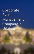 Corporate Event Management Company in Udaipur by btsudaipur
