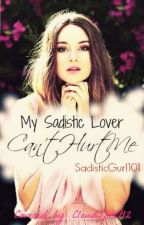 My Sadisitic lover can't hurt me by SadisticGurl101