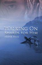 Walking on Shards for Him by marafynn