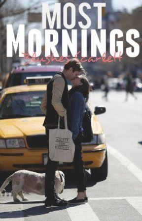 Most Mornings (A Short Story) by BlushesScarlett