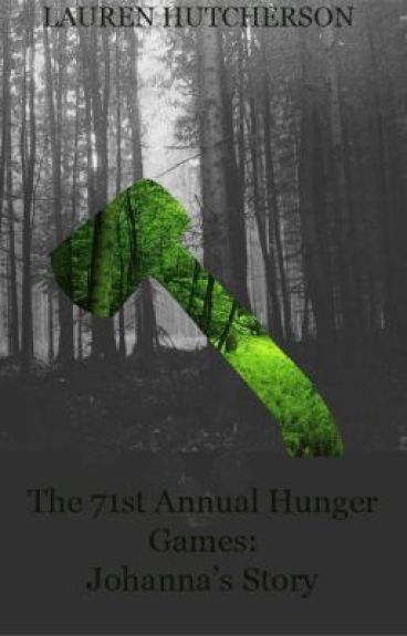 The 71st Annual Hunger Games: Johanna Mason's Story by thegirlwiththeaxes