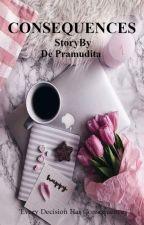 CONSEQUENCES by De_Pramudita
