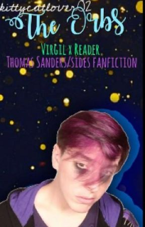 The Orbs ( Virgil x reader { Thomas Sanders /Sides Fanfiction