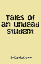 Tales of an Undead Student by DarkkyCroww