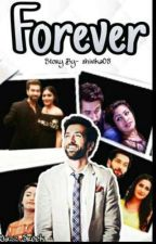❤F❤O❤R❤E❤V❤E❤R❤[ COMPLETED] by Shivika08