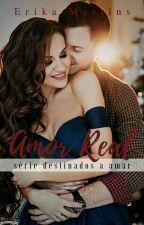 (DEGUSTAÇÃO) Amor Real - Livro 1 Serie: Destinados a Amar by ErikaMartins20